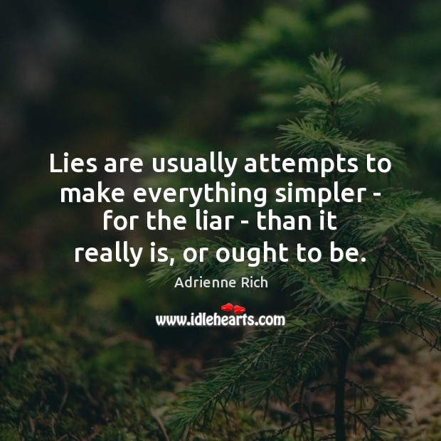 Lies are usually attempts to make everything simpler – for the liar Adrienne Rich Picture Quote