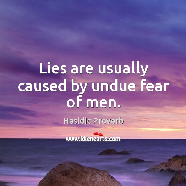 Lies are usually caused by undue fear of men. Hasidic Proverbs Image