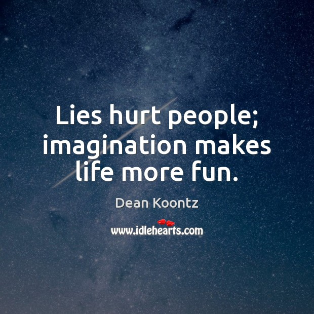 Lies hurt people; imagination makes life more fun. Dean Koontz Picture Quote