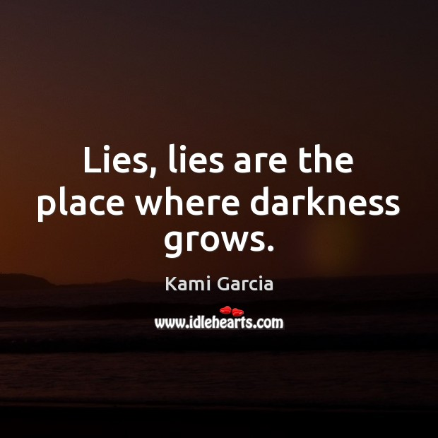 Lies, lies are the place where darkness grows. Image
