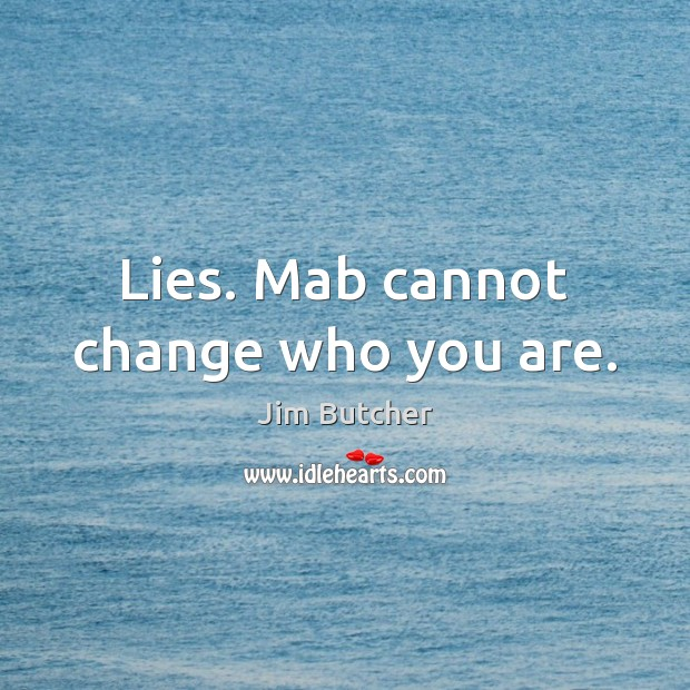 Lies. Mab cannot change who you are. Image
