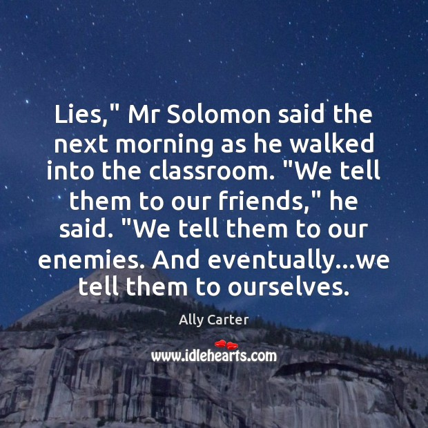 """Lies,"""" Mr Solomon said the next morning as he walked into the Ally Carter Picture Quote"""