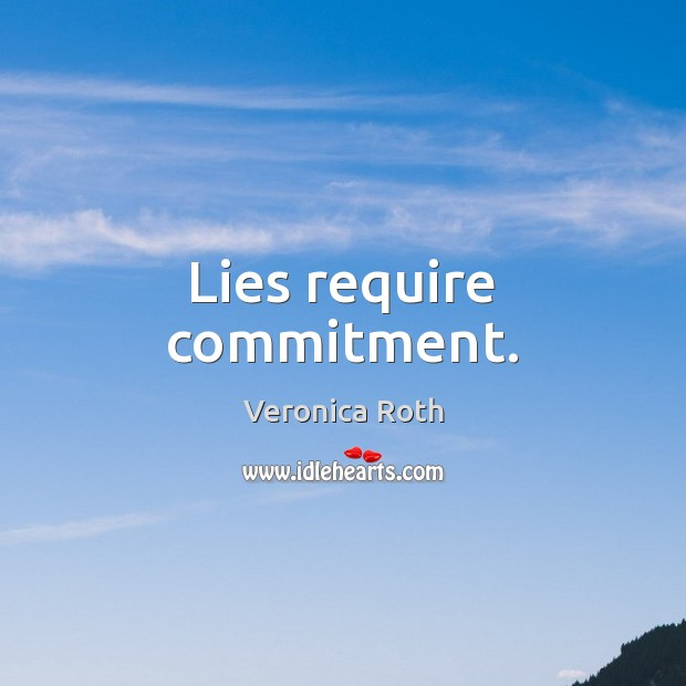 Lies require commitment. Veronica Roth Picture Quote
