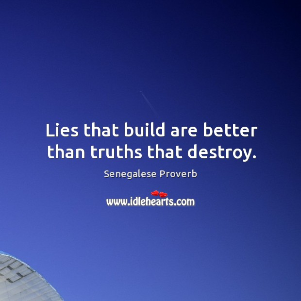 Image, Lies that build are better than truths that destroy.