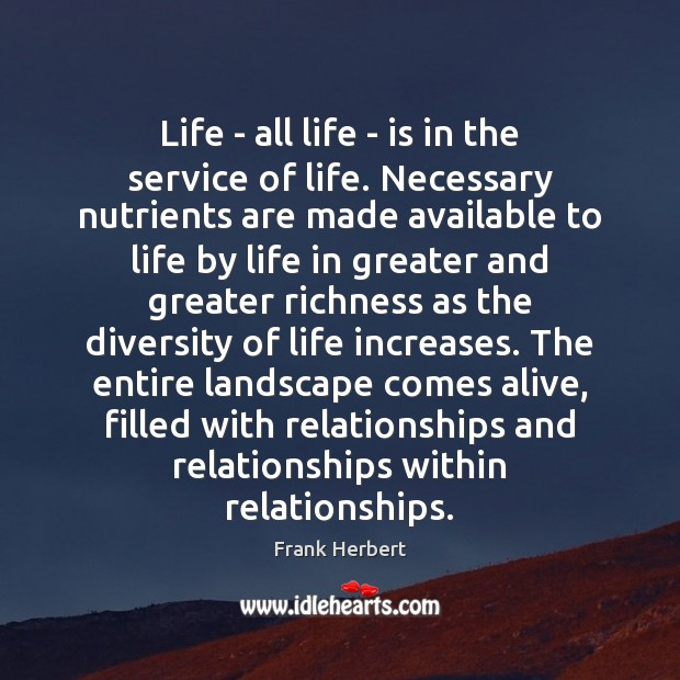 Life – all life – is in the service of life. Necessary Frank Herbert Picture Quote