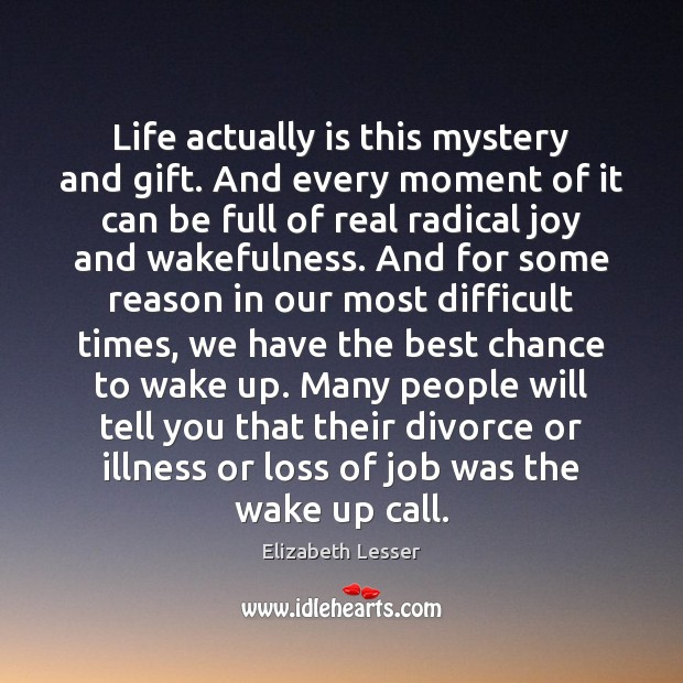 Life actually is this mystery and gift. And every moment of it Divorce Quotes Image
