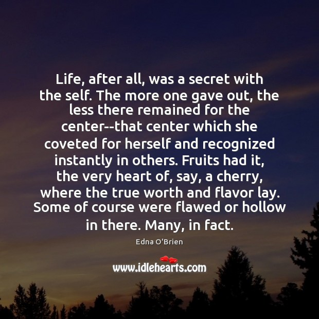 Life, after all, was a secret with the self. The more one Edna O'Brien Picture Quote