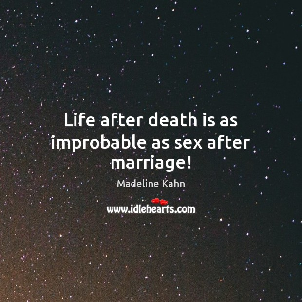 Life after death is as improbable as sex after marriage! Image
