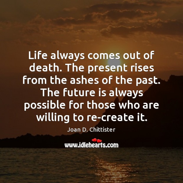 Image, Life always comes out of death. The present rises from the ashes