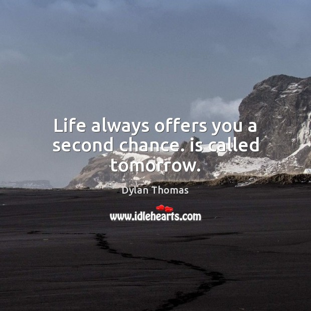 Life always offers you a second chance. is called tomorrow. Dylan Thomas Picture Quote