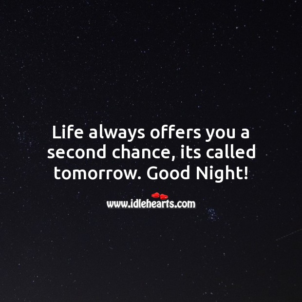 Life always offers you a second chance, its called tomorrow. Good Night! Good Night Quotes Image