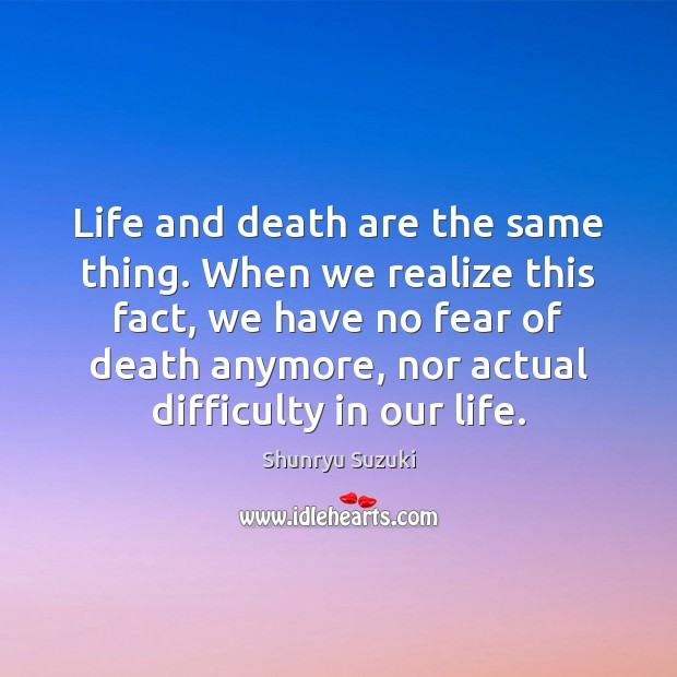 Image, Life and death are the same thing. When we realize this fact,