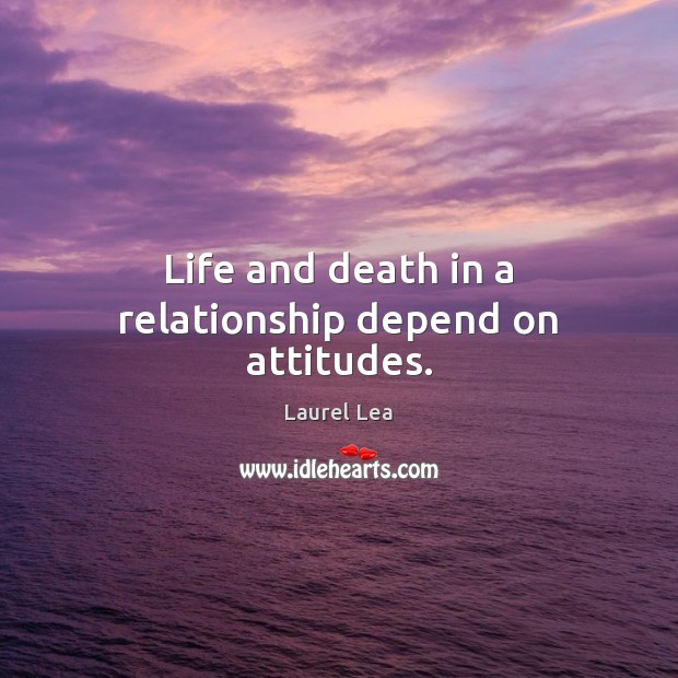 Image, Life and death in a relationship depend on attitudes.