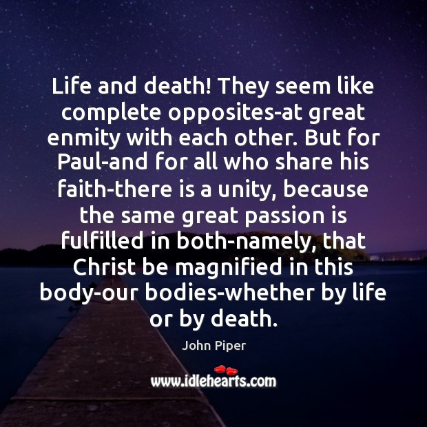Life and death! They seem like complete opposites-at great enmity with each John Piper Picture Quote