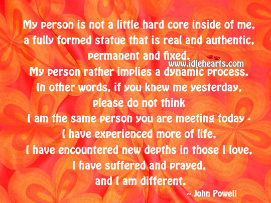 I have suffered and prayed, and i'm different. John Powell Picture Quote