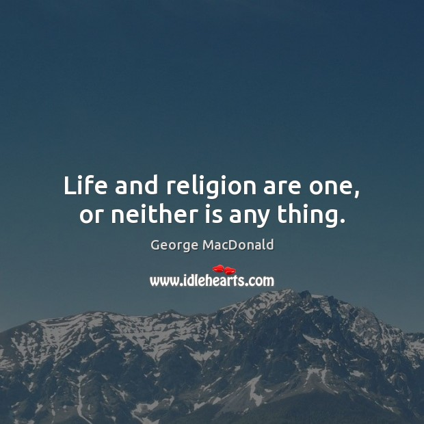 Image, Life and religion are one, or neither is any thing.