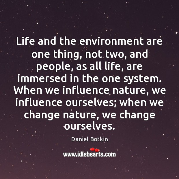 Life and the environment are one thing, not two, and people, as Image