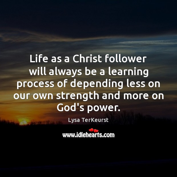 Life as a Christ follower will always be a learning process of Lysa TerKeurst Picture Quote