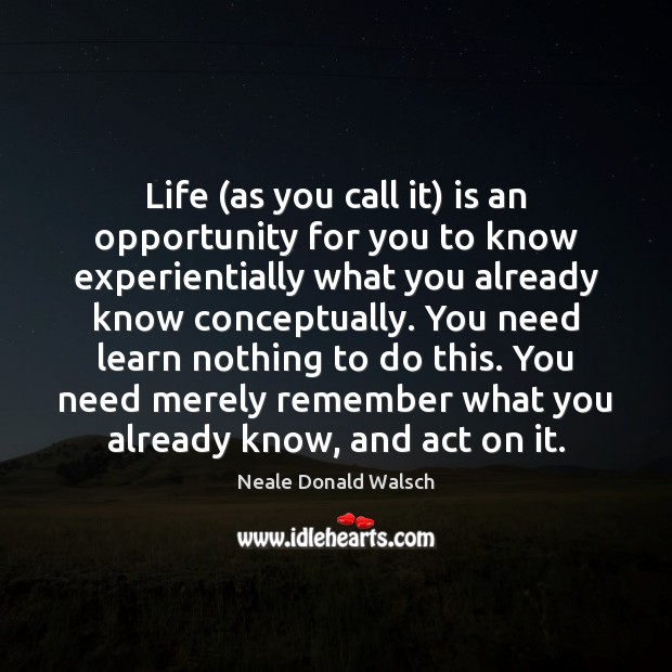 Life (as you call it) is an opportunity for you to know Image