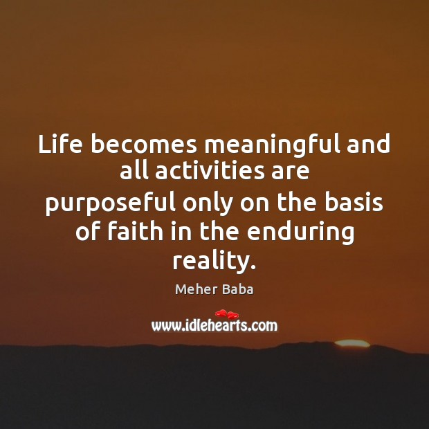 Life becomes meaningful and all activities are purposeful only on the basis Meher Baba Picture Quote