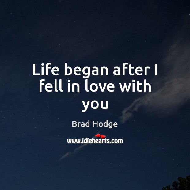 Life began after I fell in love with you Image