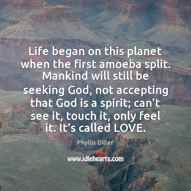 Life began on this planet when the first amoeba split. Mankind will Image