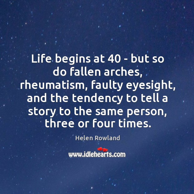 Image, Life begins at 40 – but so do fallen arches, rheumatism, faulty eyesight,