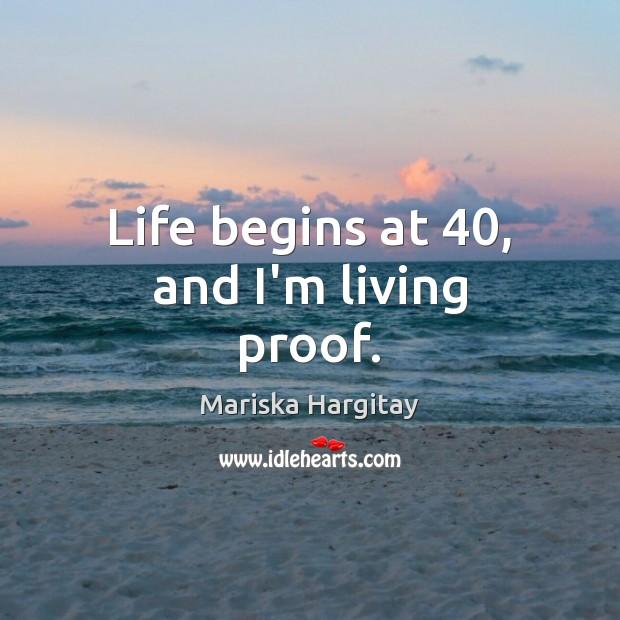 Life begins at 40, and I'm living proof. Mariska Hargitay Picture Quote