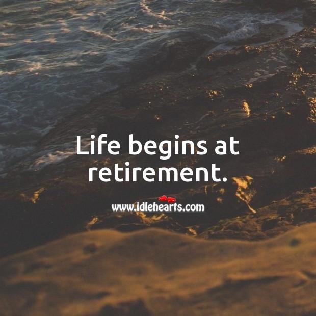Life begins at retirement. Image