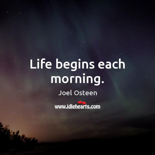 Life begins each morning. Image