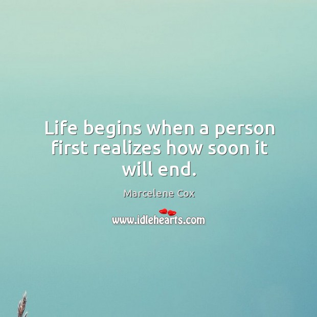 Image, Life begins when a person first realizes how soon it will end.