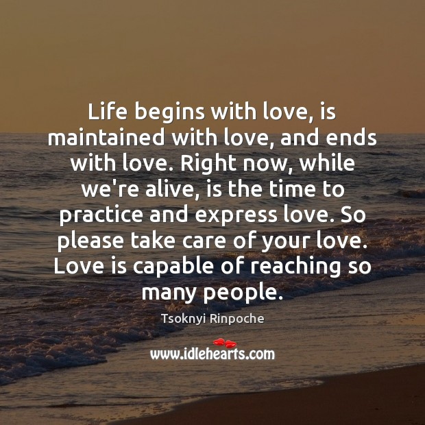 Life begins with love, is maintained with love, and ends with love. Image