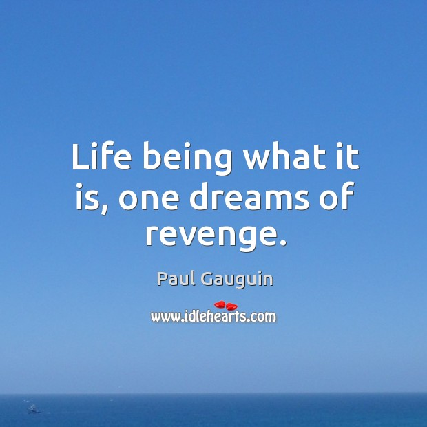 Life being what it is, one dreams of revenge. Image