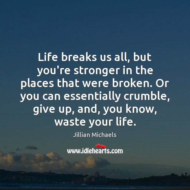Image, Life breaks us all, but you're stronger in the places that were