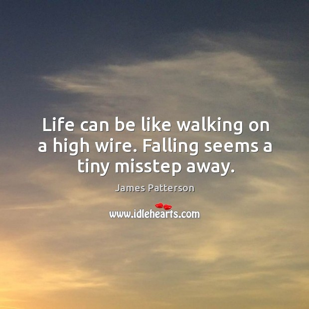 Life can be like walking on a high wire. Falling seems a tiny misstep away. Image