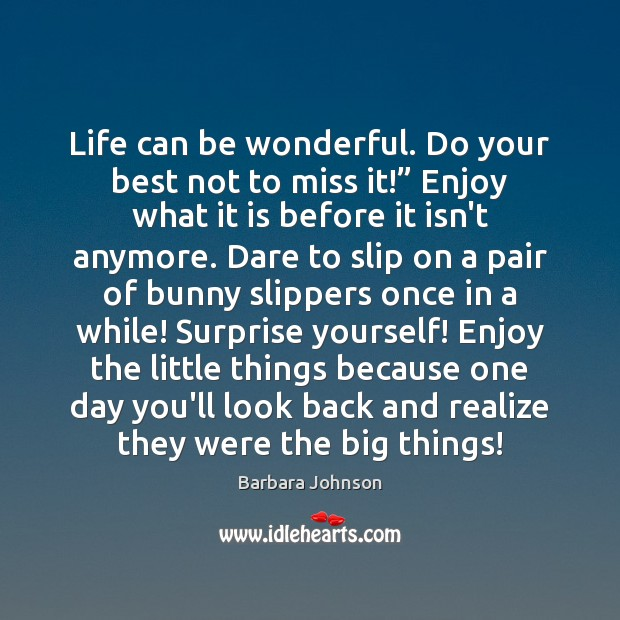 """Life can be wonderful. Do your best not to miss it!"""" Enjoy Barbara Johnson Picture Quote"""