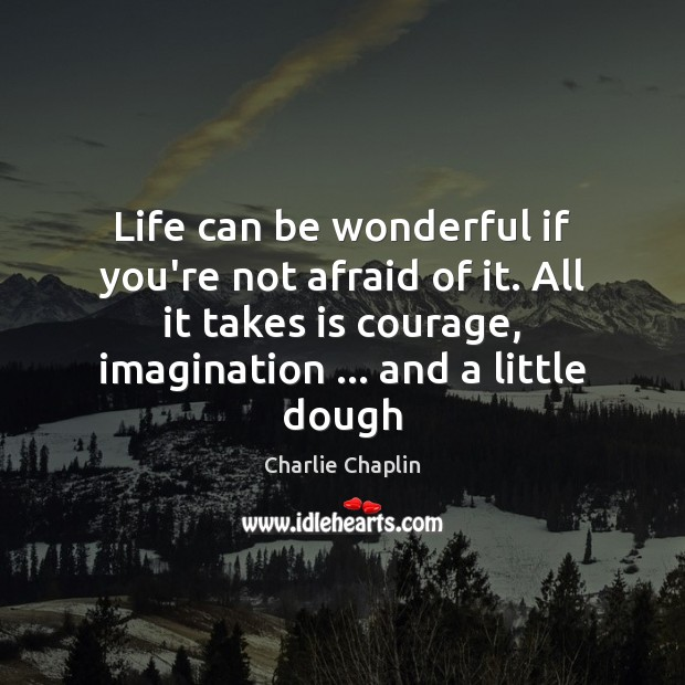 Image, Life can be wonderful if you're not afraid of it. All it