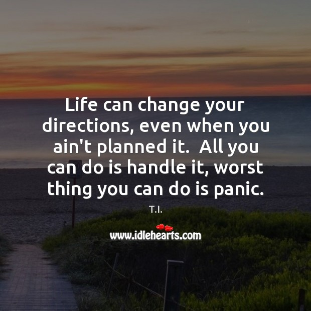 Life can change your directions, even when you ain't planned it.  All Image