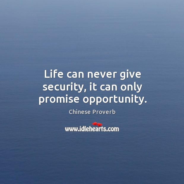 Image, Life can never give security, it can only promise opportunity.