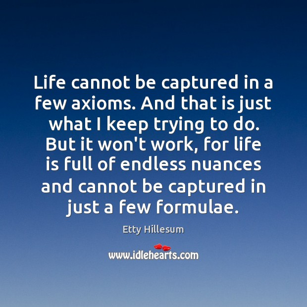 Life cannot be captured in a few axioms. And that is just Etty Hillesum Picture Quote