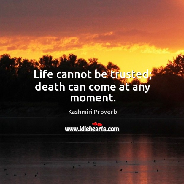 Life cannot be trusted; death can come at any moment. Kashmiri Proverbs Image