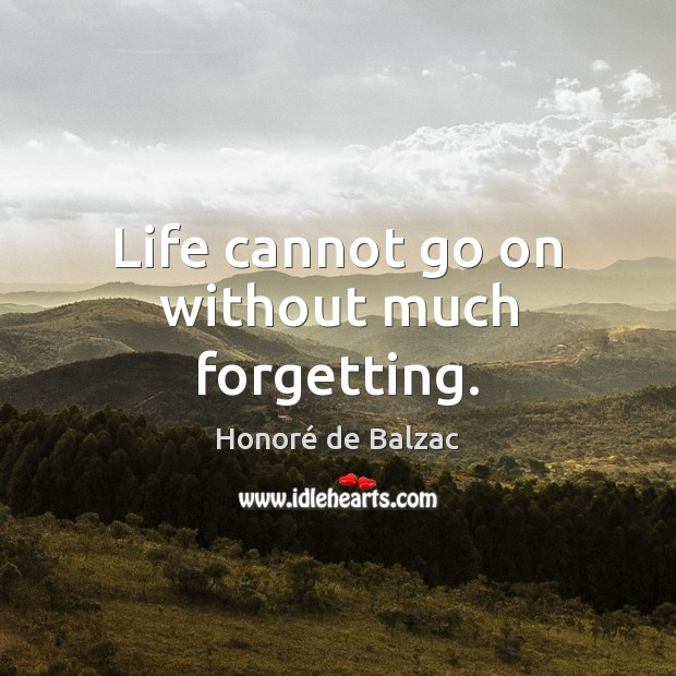 Life cannot go on without much forgetting. Image