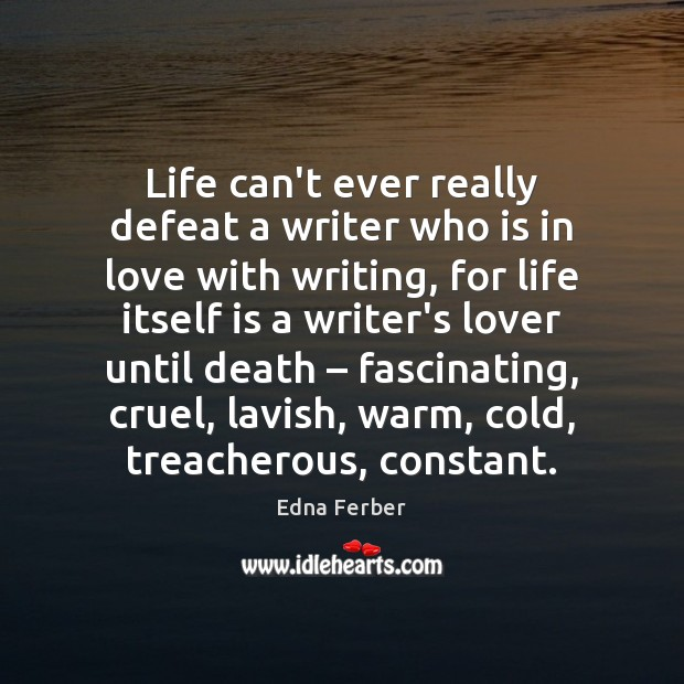 Life can't ever really defeat a writer who is in love with Edna Ferber Picture Quote