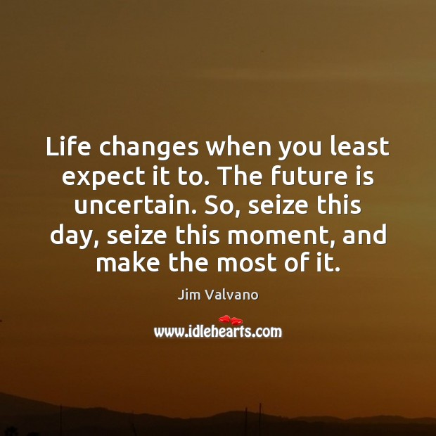 Image, Life changes when you least expect it to. The future is uncertain.