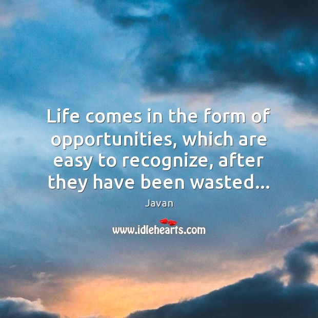 Image, Life comes in the form of opportunities, which are easy to recognize,