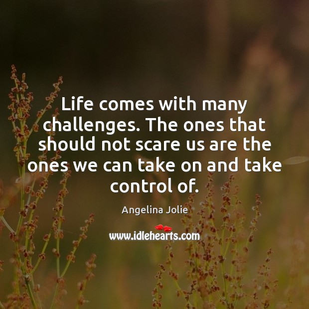Life comes with many challenges. The ones that should not scare us Image