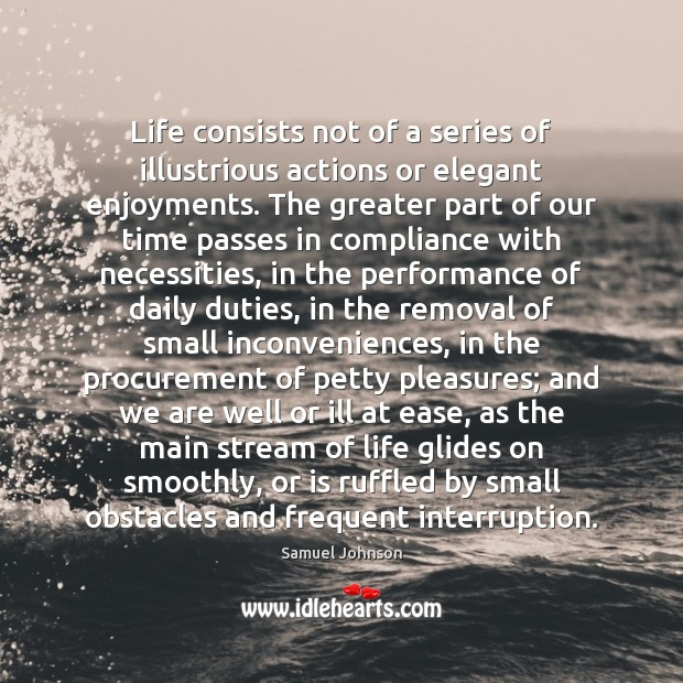 Life consists not of a series of illustrious actions or elegant enjoyments. Image