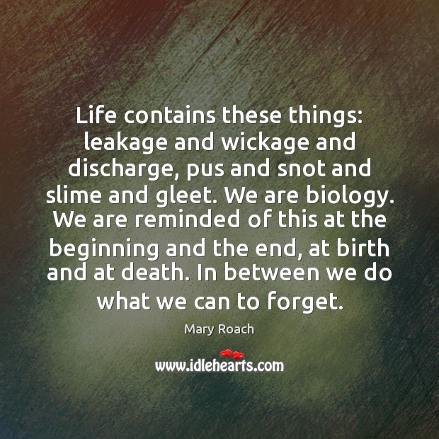 Life contains these things: leakage and wickage and discharge, pus and snot Image