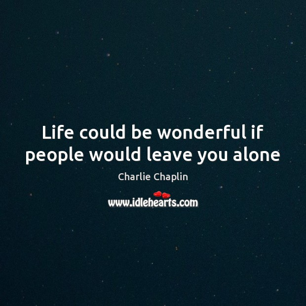Image, Life could be wonderful if people would leave you alone