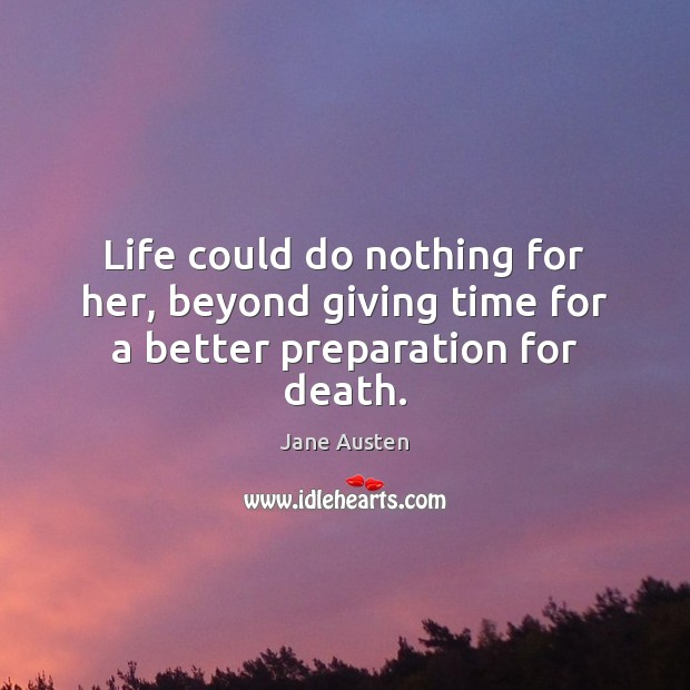 Life could do nothing for her, beyond giving time for a better preparation for death. Image